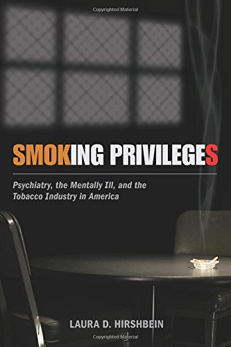 Smoking Privileges: Psychiatry, the Mentally Ill, and the Tobacco Industry in America (Critical Issues in Health and Med