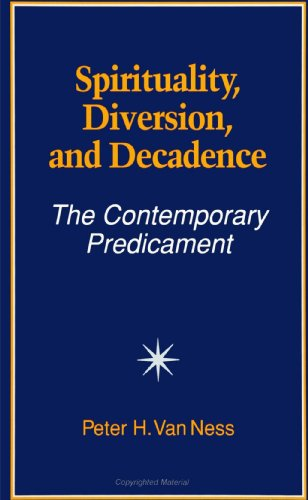 Spirituality, Diversion, and Decadence: The Contemporary Predicament (SUNY Series in Religious Studies), Peter H. Van Ness