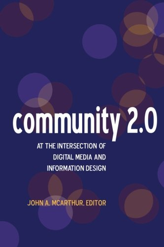Community 2.0: At the intersection of digital media and information design (Volume 1)