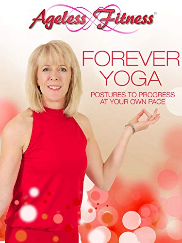 Ageless Fitness - Forever Yoga: Postures to Progress At Your Own Pace