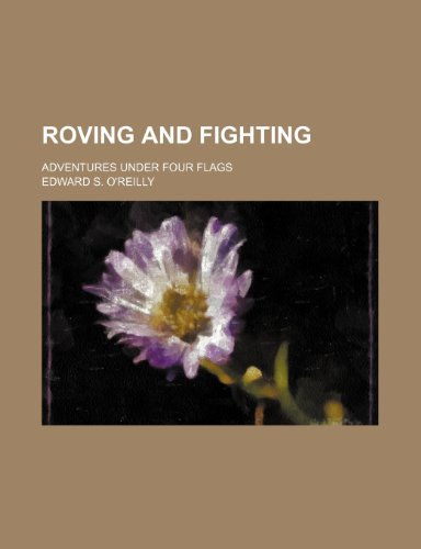 Roving and Fighting; Adventures Under Four Flags