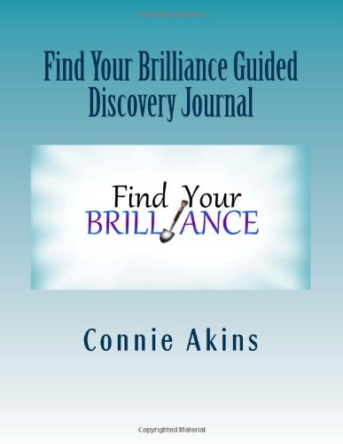 Find Your Brilliance Guided Discovery Journal: You Have A Spark Of Brilliance Waiting To Be Set Free And Become A River Of Light That Changes The World.