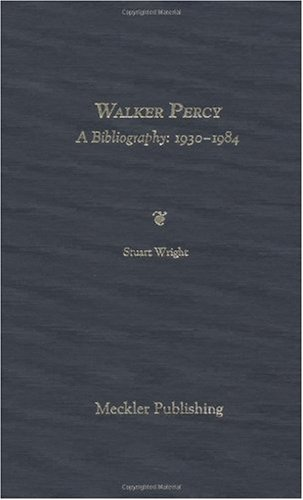Walker Percy: A Bibliography: Based on the Collection of the Compiler, Including Books, Pamphlets, Magazines, Journals, Newspapers, Etc.