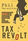 img - for Tax Revolt: The Rebellion Against an Overbearing, Bloated, Arrogant, and Abusive Government by Valentine, Phil (2005) Hardcover book / textbook / text book