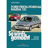 So wird's gemacht. Pflegen - warten - reparieren: Ford Fiesta von 1/96 bis 9/08: Ford Ka ab 11/96 - Mazda 121 ...