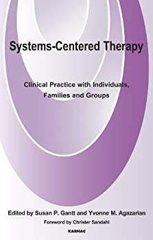 systems-centred therapy: clinical practice with individuals. families and groups - yvonne agazarian. susan gantt and susan p. gantt
