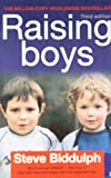 Steve Biddulph Raising Boys: Why Boys are Different - and How to Help Them Become Happy and Well-Balanced Men