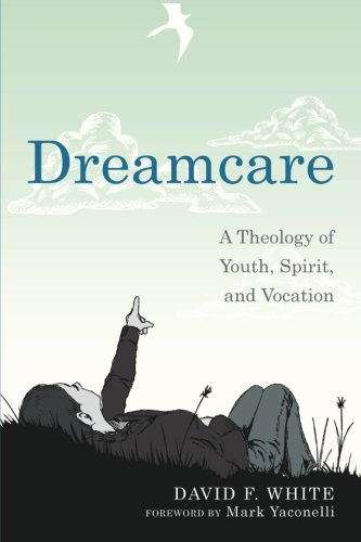 Dreamcare: A Theology of Youth, Spirit, and Vocation