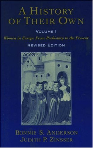 A History of Their Own: Women in Europe from Prehistory to the Present, Vol. 1, Bonnie S. Anderson, Judith P. Zinsser