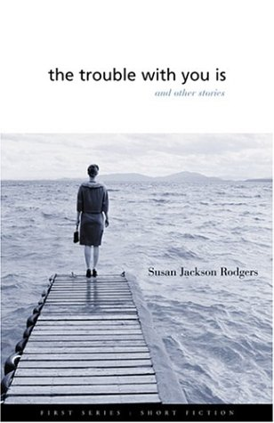 The Trouble With You Is: And Other Stories (First Series--Short Fiction)