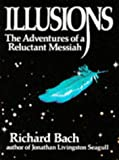 Richard Bach Illusions: The Adventures of a Reluctant Messiah