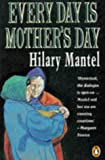 Every Day Is Mother's Day (0140085505) by Hilary Mantel