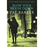 [ BLOW YOUR HOUSE DOWN BY BARKER, PAT](AUTHOR)PAPERBACK Pat Barker