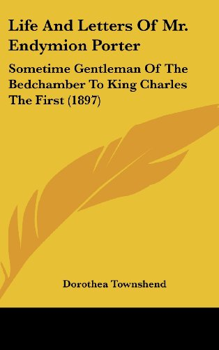 Life and Letters of Mr. Endymion Porter: Sometime Gentleman of the Bedchamber to King Charles the First (1897)