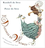 [ THE DUCHESS OF WHIMSY: AN ABSOLUTELY DELICIOUS FAIRY TALE ] By de Seve, Randall ( Author) 2009 [ Hardcover ]
