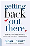 Getting Back Out There: Secrets to Successful Dating and Finding True Love after the Big Breakup