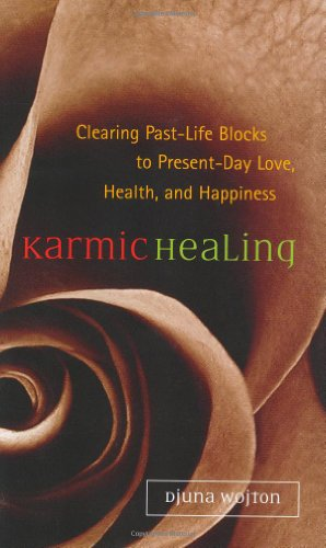Karmic Healing: Clearing Past-Life Blocks to Present-Day Love, Health, and Happiness - buy online