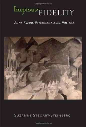 Impious Fidelity: Anna Freud, Psychoanalysis, Politics by Suzanne Stewart-steinberg (2011-12-01)
