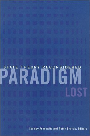 Paradigm Lost: State Theory Reconsidered: Stanley Aronowitz, Peter Bratsis: 9780816632947: Amazon.com: Books