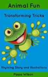 Childrens Book About Animals: Animal Fun. Transforming Tricks. Rhyming Story and Illustrations.