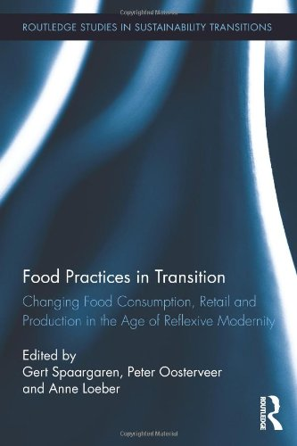 Food Practices in Transition: Changing Food Consumption, Retail and Production in the Age of Reflexive Modernity (Routledge Studies in Sustainability Transitions)