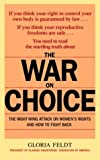 The War on Choice: The Right-Wing Attack on Women's Rights and How to Fight Back (0553382926) by Gloria Feldt