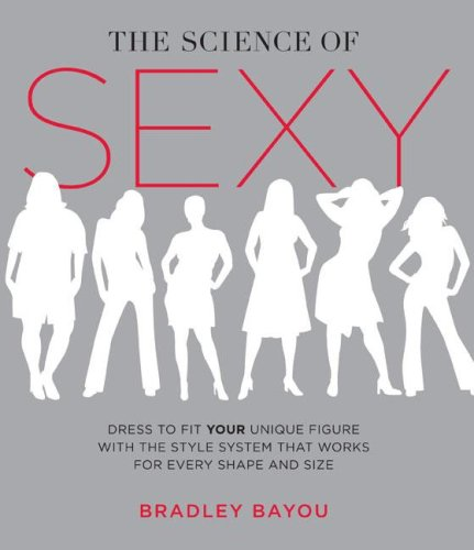 The Science of Sexy: Dress to Fit Your Unique Figure with the Style System that Works for Every Shape and Size