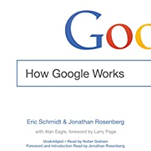 How Google Works (       UNABRIDGED) by Eric Schmidt, Jonathan Rosenberg, Alan Eagle Narrated by Holter Graham, Jonathan Rosenberg