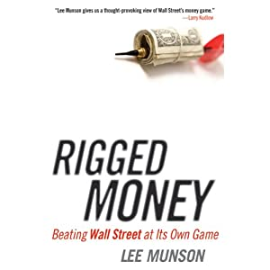 Rigged Money: Beating Wall Street at Its Own Game | [Lee Munson]