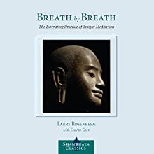 Breath By Breath: The Liberating Practice of Insight Meditation (       UNABRIDGED) by Larry Rosenberg, David Guy, Jon Kabat-Zinn (foreward) Narrated by Edoardo Ballerini