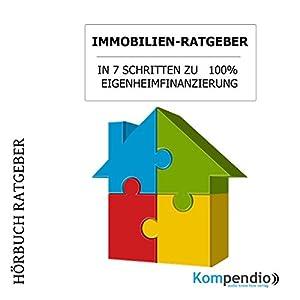 Immobilien-Ratgeber: In sieben Schritten zu 100% Eigenheimfinanzierung Hörbuch