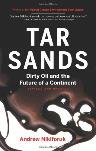Tar Sands: Dirty Oil and the Future of a Continent, Revised and Updated Edition, Andrew Nikiforuk