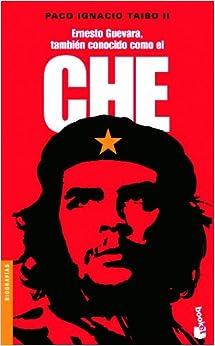 Ernesto Guevara, tambien conocido como el Che (Biografias (Booket
