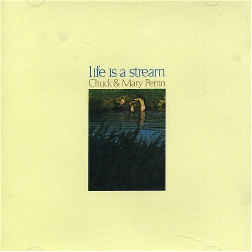 Chuck & Mary Perrin / Life Is a Stream