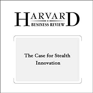 The Case for Stealth Innovation (Harvard Business Review) | [Paddy Miller, Thomas Wedell-Wedellsborg]