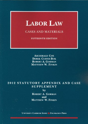 Labor Law, Cases And Materials, 15Th, 2012 Statutory And Case Supplement (University Casebook)