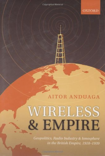 Wireless and Empire: Geopolitics, Radio Industry and Ionosphere in the British Empire, 1918-1939