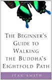 The Beginner's Guide to Walking the Buddha's Eightfold Path (0609808966) by Smith, Jean