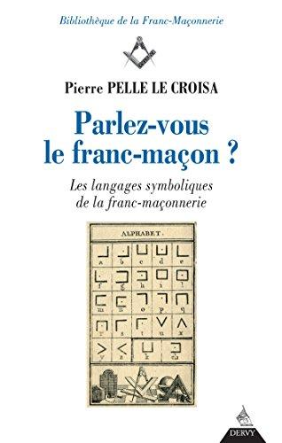 Parlez-vous le franc-maçon ? : Les langages symboliques de la franc-maçonnerie (Bibliothèque de la Franc-Maçonnerie)