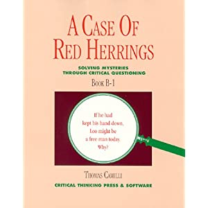 A Case of Red Herrings: Solving Mysteries through Critical Questioning, Book B1 (Grades 7-Adult)