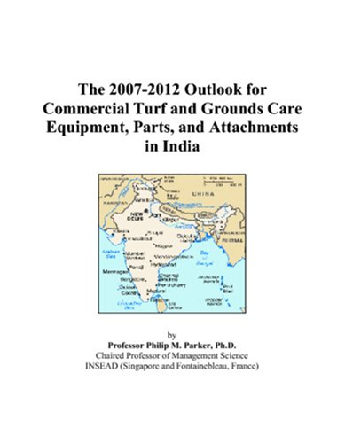 The 2007-2012 Outlook for Commercial Turf and Grounds Care Equipment, Parts, and Attachments in India