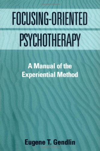 Focusing-Oriented Psychotherapy: A Manual of the...