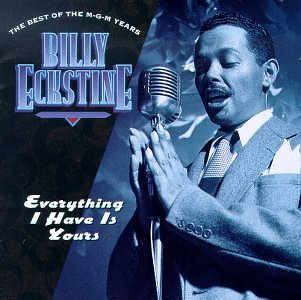 Billy Eckstine - Everything I Have Is Yours: The Best of the M-G-M Years - Lyrics2You