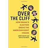 Over the Cliff: How Obama's Election Drove the American Right Insane ~ David A. Neiwert