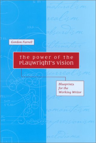 The Power of the Playwright's Vision: Blueprints for the...