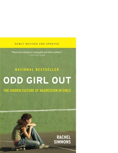 Odd Girl Out, Revised and Updated: The Hidden Culture of Aggression in Girls, by Rachel Simmons