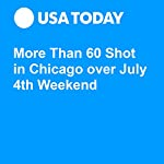 More Than 60 Shot in Chicago over July 4th Weekend | Aamer Madhani
