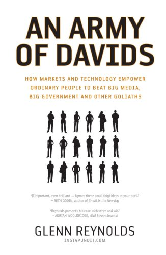 An Army of Davids: How Markets and Technology Empower Ordinary People to Beat Big Media, Big Government, and Other Goliaths: Glenn Reynolds: 9781595551139: Amazon.com: Books