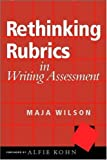 Rethinking Rubrics in Writing Assessment (0325008566) by Maja Wilson