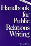 Handbook for Public Relations Writing (0844234362) by Thomas Bivins